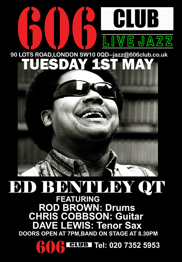 606 CLUB LIVE JAZZ - ED BENTLEY QT - Tuesday 1st May 2018